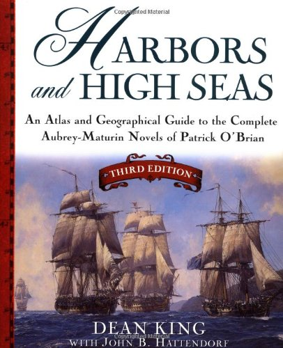 Harbors and High Seas: Map Book and Geographical Guide to the Aubrey/Maturin Novels of Patrick O'Brian