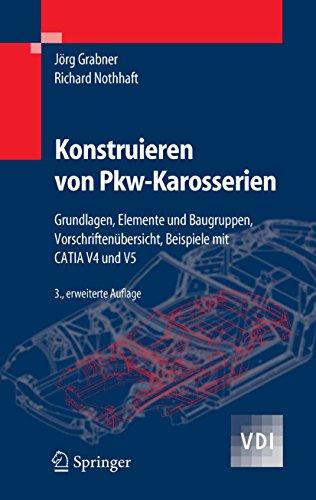 Konstruieren von Pkw-Karosserien: Grundlagen, Elemente und Baugruppen, Vorschriftenübersicht, Beispiele mit CATIA V4 und V5 (VDI-Buch)