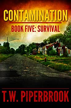 Contamination 5: Survival (Contamination Post-Apocalyptic Zombie Series) by [Piperbrook, T.W.]