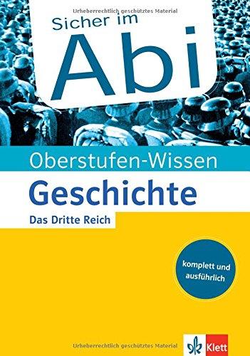 Klett Oberstufen-Wissen Geschichte - Das Dritte Reich: Der komplette und ausführliche Abiturstoff (Sicher im Abi) (Sicher im Abi / Oberstufen-Wissen)