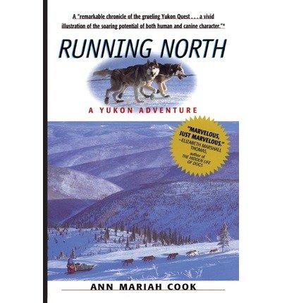 [ Running North: A Yukon Adventure Cook, Ann Mariah ( Author ) ] { Paperback } 1999
