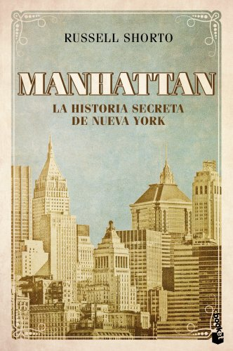 Manhattan: La historia secreta de Nueva York (Divulgación. Historia) por Russell Shorto
