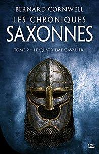 Les Chroniques saxonnes, tome 2 : Le Quatrième Cavalier par Bernard Cornwell