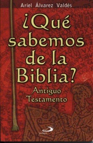 Que Sabemos de La Biblia? - Antiguo Testamen por Ariel Alvarez Valdes