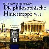 Die philosophische Hintertreppe - Vol. 2 - Wilhelm Weischedel