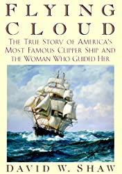 Flying Cloud: The True Story of America's Most Famous Clipper Ship and the Woman who Guided Her by David W. Shaw (2000-06-20)