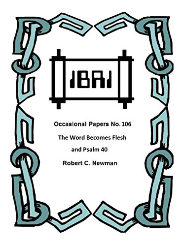 The Word Becomes Flesh and Psalm 40 (IBRI Occasional Papers Book 106) (English Edition)