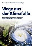Wege aus der Klimafalle: Neue Ziele, neue Allianzen, neue Technologien - was eine zukünftige Klimapolitik leisten muss