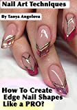 Nail Art Techniques: How To Create Edge Nail Shapes Like a Pro?: Step by Step Guide With Colorful Pictures