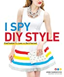 I Spy DIY Style: Find Fashion You Love and Do It Yourself (English Edition)