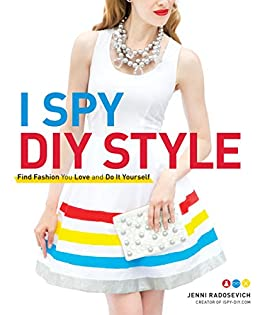 I spy diy style find fashion you love and do it yourself ebook i spy diy style find fashion you love and do it yourself by radosevich solutioingenieria Images