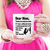 Funny Coffee Mug for Mum Dear Mom, Thanks for being my mom. If I had. Love, Your favorite - Best Gag for Mom, Mother Porcelain Cup, White