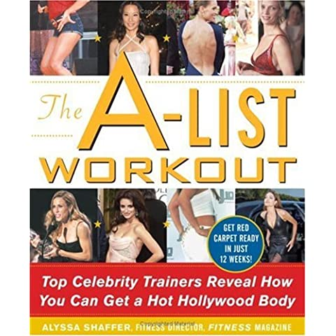 The A-list Workout (New full colour UK edition): Top Hollywood Trainers Reveal the Body Shaping Secrets of Their Celebrity Clients by Alyssa Shaffer