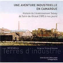 Une aventure industrielle en Camargue : Histoire de l'établissement Solvay de Salin-de-Giraud (1895 à nos jours)