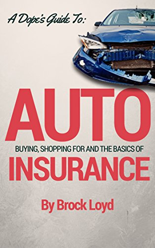 a-dopes-guide-to-auto-insurance-buying-shopping-for-the-basics-of-it-and-more-english-edition
