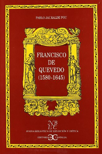 Francisco de Quevedo 1580-1645 (Nueva biblioteca de erudición y crítica) por Pablo Jauralde Pou