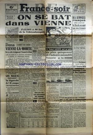 FRANCE SOIR [No 243] du 05/04/1945 - ON SE BAT DANS VIENNE - PATTON A 90 KM DE LA TCHECOSLOVAQUIE - DES SERVICES FRANCAIS ADMINISTRENT LE REICH OCCUPE PAR NOS TROUPES - DANS VIENNE-LA-MORTE LES NAZIS CRAIGNENT L'INSURRECTION - UN PLAN QUINQUENNAL DE L'INDUSTRIE AUTOMOBILE FRANCAISE PAR GROSRICHARD - LES ETATS-UNIS RENONCENT A DEMANDER 3 VOIX A SAN-FRANCISCO - LES NAZIS PREPARENT LA LEGENDE DE L'ALLEMAGNE INVAINCUE - LES DEFENSES DE VIENNE SONT PERCEES - C'EST UN GENERAL DU REDUIT QUI A ETE TUE