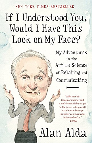 If I Understood You, Would I Have This Look on My Face?: My Adventures in the Art and Science of Relating and Communicating por Alan Alda