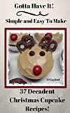 Gotta Have It Simple and Easy To Make 37 Decadent Christmas Cupcake Recipes!