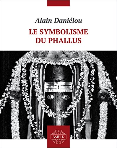Le symbolisme du phallus par Alain Daniélou
