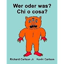 Wer oder was? Chi o cosa? : Ein Bilderbuch für Kinder Deutsch-Italienisch (Zweisprachige Ausgabe)