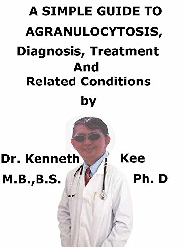 A  Simple  Guide  To  Agranulocytosis,  Diagnosis, Treatment  And  Related Conditions (a Simple Guide To Medical Conditions) por Kenneth Kee epub