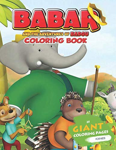 Babar and the Adventures of Badou Coloring Book: Special Babar & Badou Coloring Book For Kids And Fans