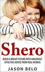 Shero: Build a Bright Future with Amazingly Effective Advice from Real Women (English Edition)