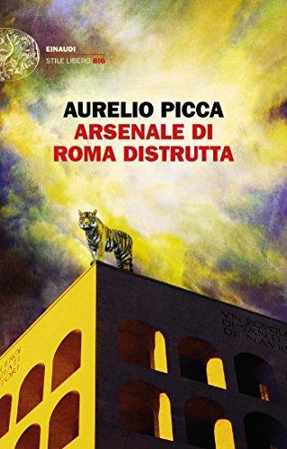 scaricare ebook gratis Arsenale di Roma distrutta (Einaudi. Stile libero big) PDF Epub