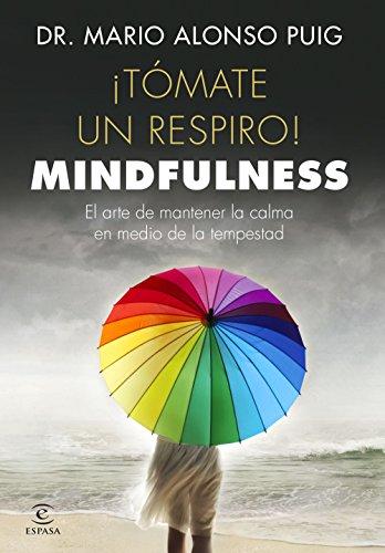 ¡Tómate un respiro! Mindfulness: El arte de mantener la calma en medio de la tempestad (Spanish Edition)