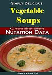 Vegetable Soups: Healthy, Easy and Nutritious Home Made Vegetable Soup Recipes (Simply Delicious Cookbooks Book 1) (English Edition)