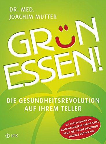 Grün essen! NA: Die Gesundheitsrevolution auf Ihrem Teller