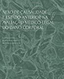 Nexo de causalidade e estado anterior na avaliação médico-legal do dano corporal: Volume 11 (Ciências da Saúde)