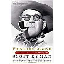 Print the Legend: The Life and Times of John Ford by Scott Eyman (2015-03-31)