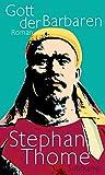Gott der Barbaren: Roman von Stephan Thome