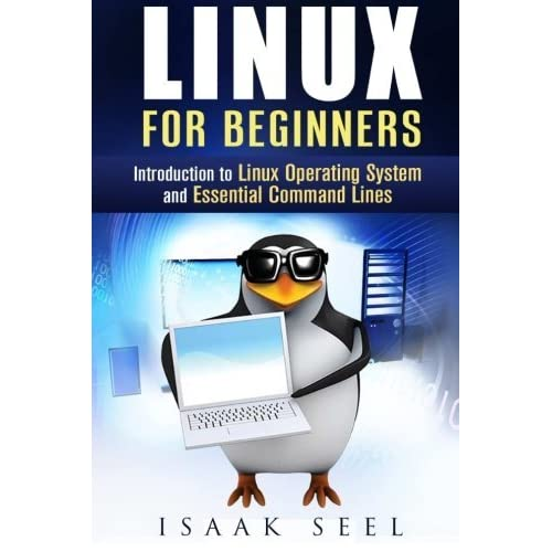 Linux for Beginners: Introduction to Linux Operating System and Essential Command Lines (Computer Programming & Operating Systems) by Isaak Seel (2015-10-29)