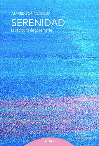 Serenidad. La sabiduría de gobernarse (Fuera de Colección) por Alfred Sonnenfeld