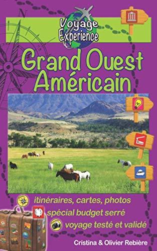 Grand Ouest Américain: Un itinéraire magique de plus de 4.000 km à travers le Wyoming, l'Utah, l'Arizona et le Colorado. (Voyage Experience, Band 12)