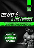 The Fast & The Furious - The Worlds Only Dual Factor System which Builds Muscle & Shreds Fat at the Same Time! Created in the Lab - Proven in the Gym!
