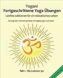 Fortgeschrittene Yoga Übungen - Teil 1: Leichte Lektionen für ein ekstatisches Leben - Haupt-Lektionen bis 90