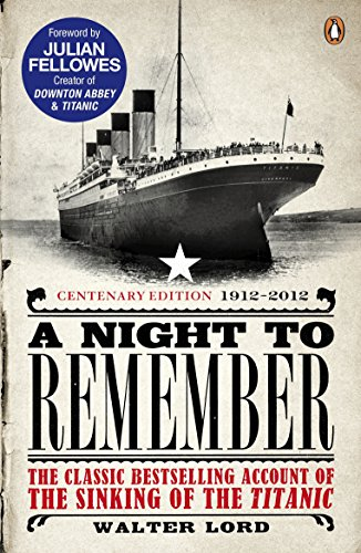 A night to remember: the classic bestselling account of the sinking of the titanic Brian Lavery