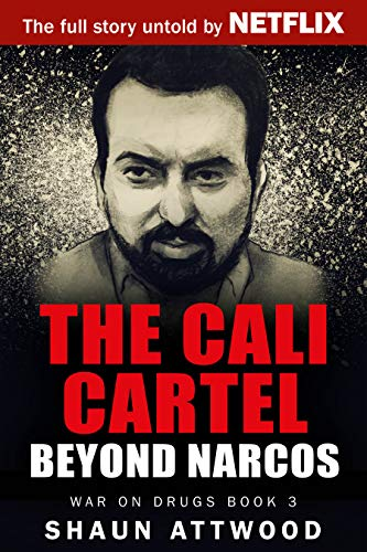 The Cali Cartel: Beyond Narcos (War On Drugs Book 3 ...