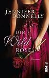 Die Wildrose: Roman (Rosen-Trilogie, Band 3) - Jennifer Donnelly