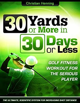 Golf Fitness: 30 Yards or More in 30 Days or Less (English Edition) par [Henning, Christian]