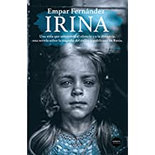 Irina: Una niña que sobrevivió al silencio y a la distancia, una novela sobre la tragedia del exilio republicano en Rusia (Narrativa)