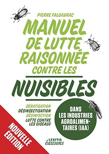 Manuel de lutte raisonnée contre les nuisibles dans les industries agroalimentaires (iaa) : Dératisation - désinsectisation - désinfection - lutte contre les oiseaux
