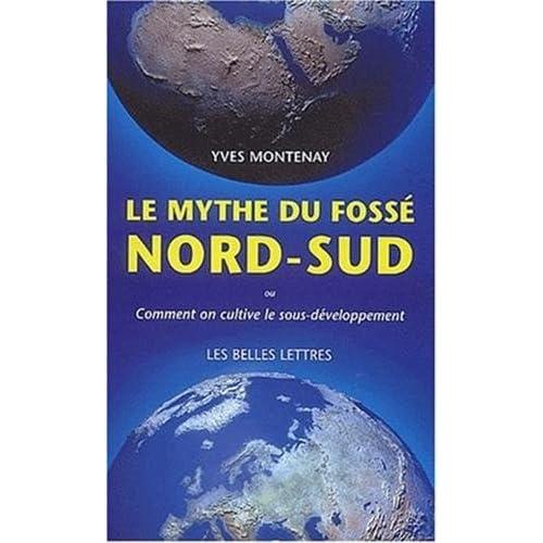 Le Mythe du fossé Nord-Sud: Comment on cultive le sous-développement.