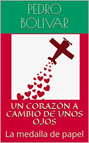 UN CORAZÓN A CAMBIO DE UNOS OJOS : La medalla de papel por PEDRO BOLIVAR
