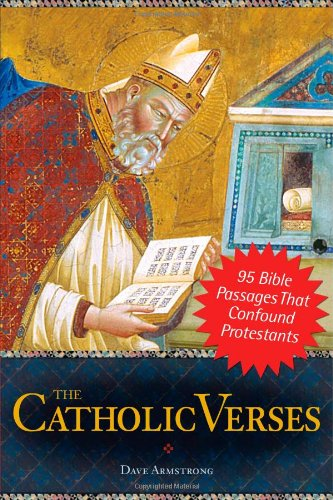 The Catholic Verses 95 Bible Passages That Confound Protestants