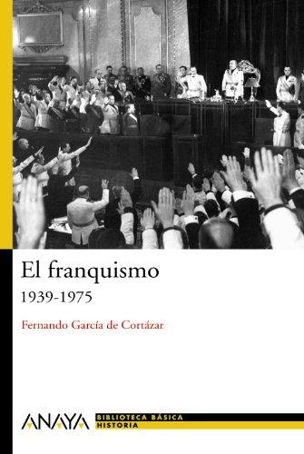 El franquismo/ Franco's Regime: 1939-1975 (Biblioteca basica de historia/ Basic Library of History) por Fernando Garcia De Cortazar